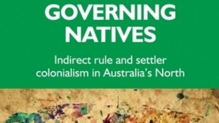 'Governing Natives: Indirect Rule and Settler Colonialism in Australia's North'